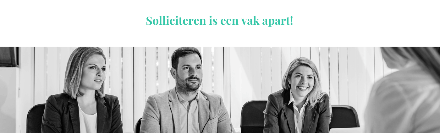 Solliciteren is een vak apart!